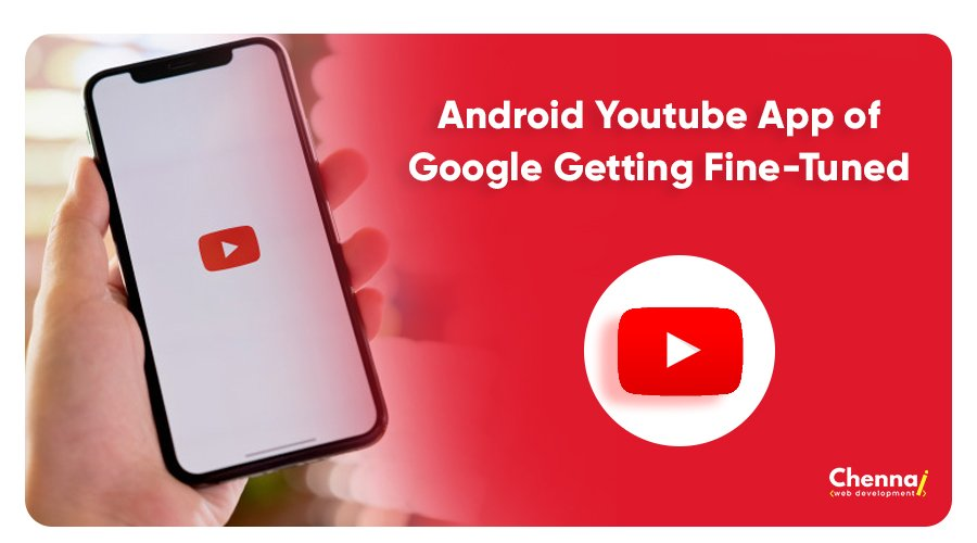 Android YouTube App of Google getting Fine-Tuned