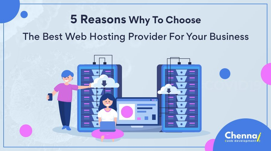5 Reasons Why To Choose the Best Web Hosting Provider For your Business